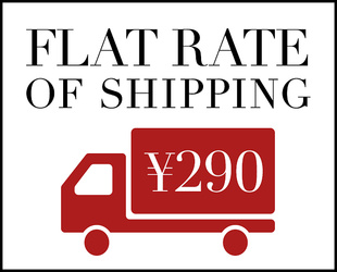 FLAT RATE OF SHIPPING ¥290